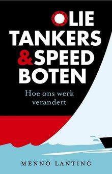 Menno Lanting Olietankers en speedboten - Wendbaar werken in de 21ste eeuw