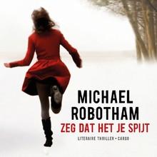 Michael Robotham Zeg dat het je spijt - Literaire thriller