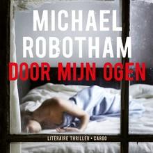 Michael Robotham Door mijn ogen - Literaire thriller