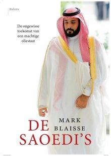 Mark Blaisse De Saoedi's - De ongewisse toekomst van een machtige oliestaat