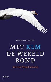 Ron Wunderink Met KLM de wereld rond - Een eeuw Flying Dutchman