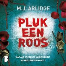 M.J. Arlidge Pluk een roos - Wat als je ergste nachtmerrie werkelijkheid word?