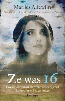 Marlies Allewijn Ze was 16 - Een oorlogsverhaal over vooroordelen, jezelf durven zijn en keuzen maken