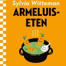 Sylvia Witteman Armeluiseten - Goed en goedkoop eten voor nestverlaters, krenten en baliekluivers.