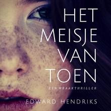 Edward Hendriks Het meisje van toen - Een wraakthriller