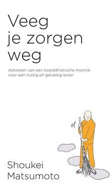 Shoukei Matsumoto Veeg je zorgen weg - Adviezen van een boeddhistische monnik voor een rustig en gelukkig leven