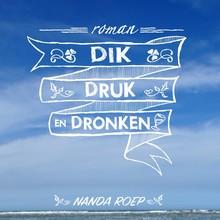 Nanda Roep Dik, druk en dronken