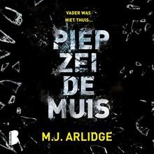 M.J. Arlidge Piep zei de muis - Vader was niet thuis… Inspecteur Helen Grace krijgt te maken met een angstaanjagende seriemoordenaar