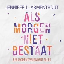 Jennifer L. Armentrout Als morgen niet bestaat - Eén moment verandert alles