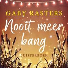 Gaby Rasters Nooit meer bang - Het begin van een zoektocht. Naar liefde, naar hoop, en naar haarzelf