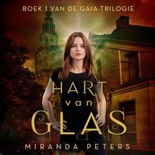 Miranda Peters Hart van glas - Boek 1 van de GAIA Trilogie