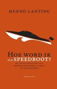 Menno Lanting Hoe word ik een speedboot? - De 7 principes van wendbaar werken, leren en ondernemen