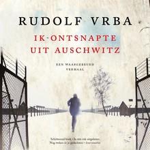 Rudolf Vrba Ik ontsnapte uit Auschwitz - Een waargebeurd verhaal