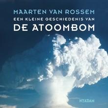 Maarten van Rossem Een kleine geschiedenis van de atoombom