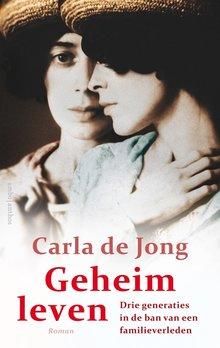 Carla de Jong Geheim leven - drie generaties in de ban van een familiegeheim