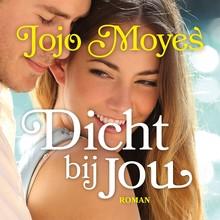 Jojo Moyes Dicht bij jou
