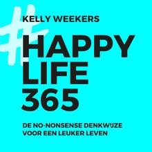 Kelly Weekers Happy life 365 - De no-nonsense denkwijze voor een leuker leven