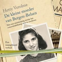 Hetty Verolme De kleine moeder van Bergen-Belsen - Hoe een veertienjarig meisje het concentratiekamp wist te overleven