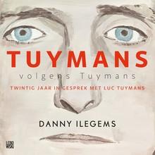 Danny Ilegems Tuymans volgens Tuymans - Twintig jaar in gesprek met Luc Tuymans