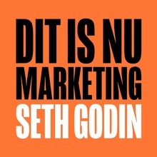 Seth Godin Dit is nu marketing - Bereik echte verbinding en betekenis