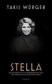 Takis Würger Stella - De joodse Stella komt voor een allesbepalende keuze te staan: samenwerken met de nazi's, of haar familie verliezen?