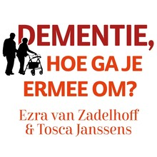 Ezra van Zadelhoff Dementie, hoe ga je ermee om? - Een praktische en positieve gids voor mantelzorgers