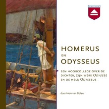 Hein van Dolen Homerus en Odysseus - Een hoorcollege over de dichter, zijn werk Odyssee en de held Odysseus