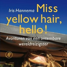 Iris Hannema Miss yellow hair, hello! - Avonturen van een ontembare wereldreizigster