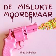 Thea Dubelaar De mislukte moordenaar