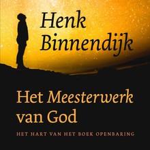 Henk Binnendijk Het meesterwerk van God - Het hart van het boek Openbaring