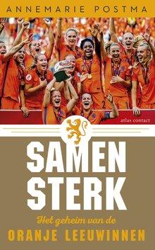 Annemarie Postma Samen sterk - Het geheim van de Oranje Leeuwinnen