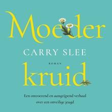 Carry Slee Moederkruid - Een ontroerend en aangrijpend verhaal over een onveilige jeugd