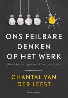 Chantal van der Leest Ons feilbare denken op het werk - Betere beslissingen en minder denkfouten