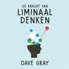 Dave Gray De kracht van liminaal denken - Creëer de verandering die je wilt door je manier van denken te veranderen