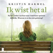 Kristin Harmel Ik wist het al - Na het verlies van haar man vindt Kate opnieuw de liefde. Waarom is ze dan niet gelukkig?