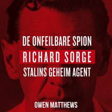 Owen Matthews De onfeilbare spion - Richard Sorge, Stalins geheim agent