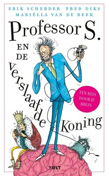 Erik Scherder Professor S. en de verslaafde koning - Een reis door de hersenen