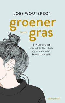 Loes Wouterson Groener gras - Een vrouw gaat vreemd en leert haar eigen man beter kennen dan ooit