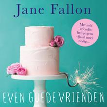 Jane Fallon Even goede vrienden - Met zo'n vriendin heb je geen vijand meer nodig