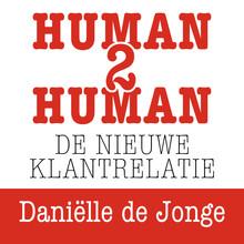 Daniëlle de Jonge Human2human: de nieuwe klantrelatie - Onderscheidend verkopen met échte aandacht