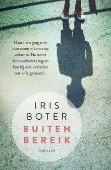 Iris Boter Buiten bereik - Haar man ging met hun zoontje Jonas op vakantie. Nu komt Jonas alleen terug en kan hij niet vertellen was er is gebeurd...