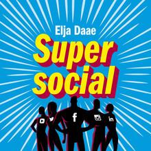 Elja Daae Super social - 500+ strategieën, cases en praktische tips voor het zakelijk gebruik van Facebook, Twitter, Pinterest, YouTube, Instagram en LinkedIn