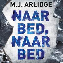 M.J. Arlidge Naar bed, naar bed - Soms zou je liever sterven…