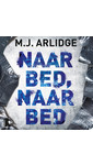 M.J. Arlidge Naar bed, naar bed