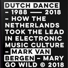 Mark van Bergen Dutch Dance - How The Netherlands took the lead in Electronic Music Culture