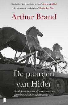 Arthur Brand De paarden van Hitler - Hoe de kunstdetective zijn sensationeelste ontdekking deed en wereldnieuws werd