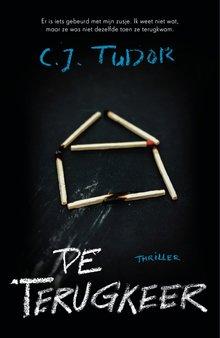 C.J. Tudor De terugkeer - Er is iets gebeurd met mijn zusje. Ik weet niet wat, maar ze was niet dezelfde toen ze terugkwam.