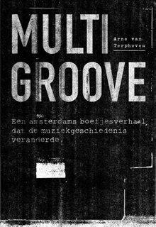 Arne van Terphoven Multigroove - Een Amsterdams boefjesverhaal dat de muziekgeschiedenis veranderde