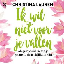 Christina Lauren Ik wil niet voor je vallen - Als je nieuwe liefde je grootste rivaal blijkt te zijn