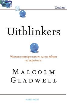 Malcolm Gladwell Uitblinkers - Waarom sommige mensen succes hebben en andere niet
